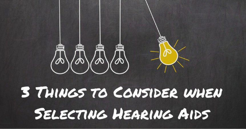 3-things-to-consider-when-selecting-hearing-aids