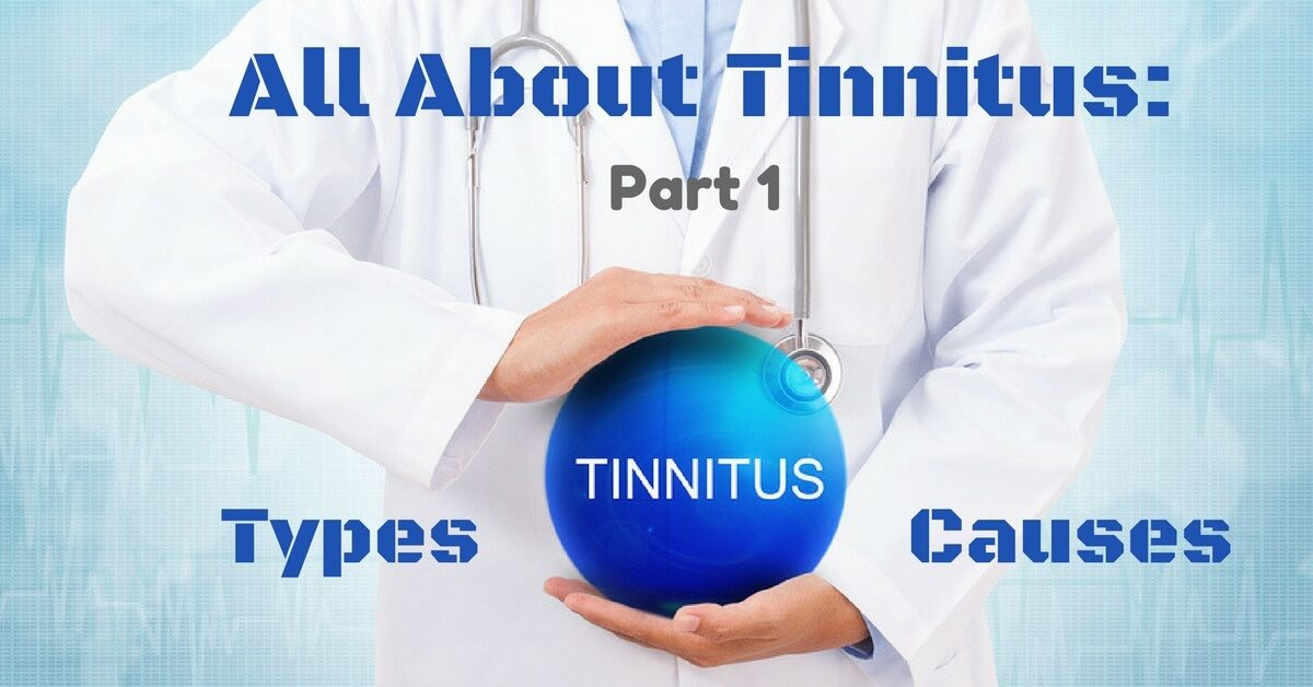 all-about-tinnitus-part-1-types-and-causes