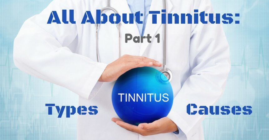 comprehensive-ear-and-hearing-all-about-tinnitus-part-1-types-and-causes