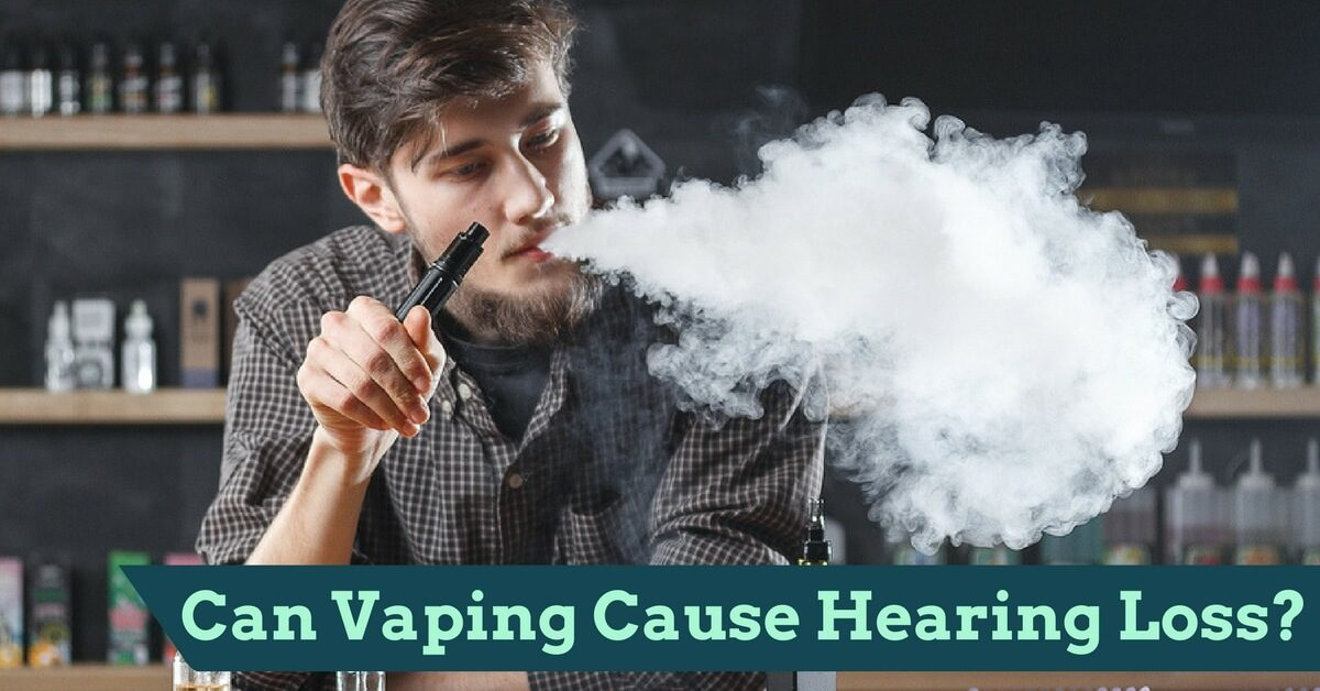 Can Vaping Cause Hearing Loss-