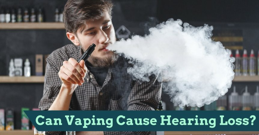 Comprehensive Ear and Hearing - Can Vaping Cause Hearing Loss-
