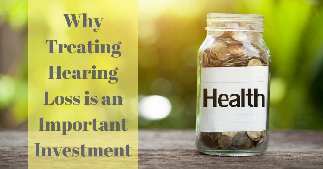 Comprehensive Ear and Hearing - Why Treating Hearing Loss is an Important Investment
