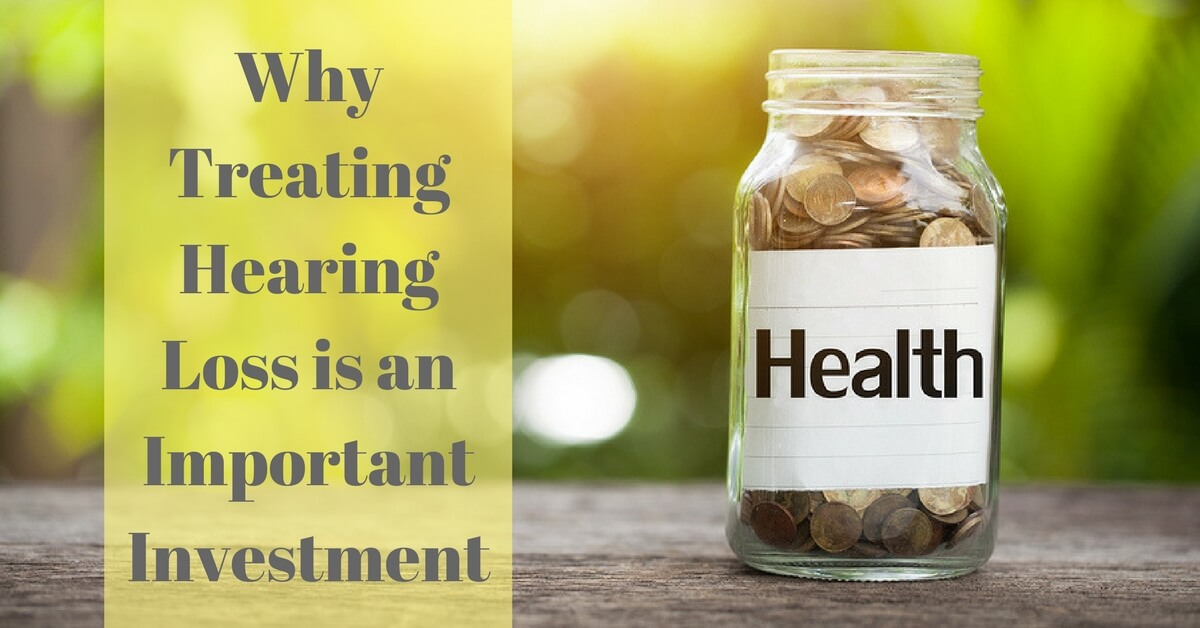 Why Treating Hearing Loss is an Important Investment
