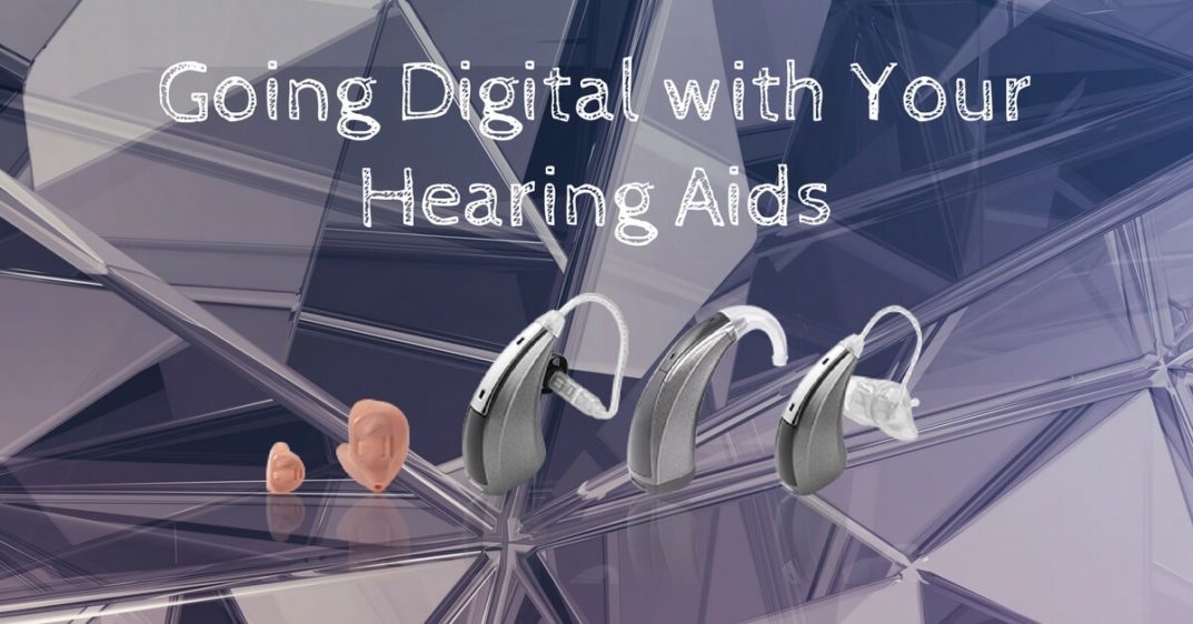 Comprehensive Ear and Hearing - Going Digital with Your Hearing Aids