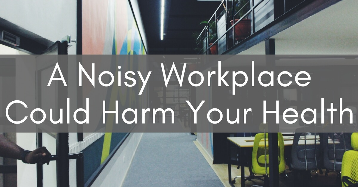 A Noisy Workplace Could Harm Your Health