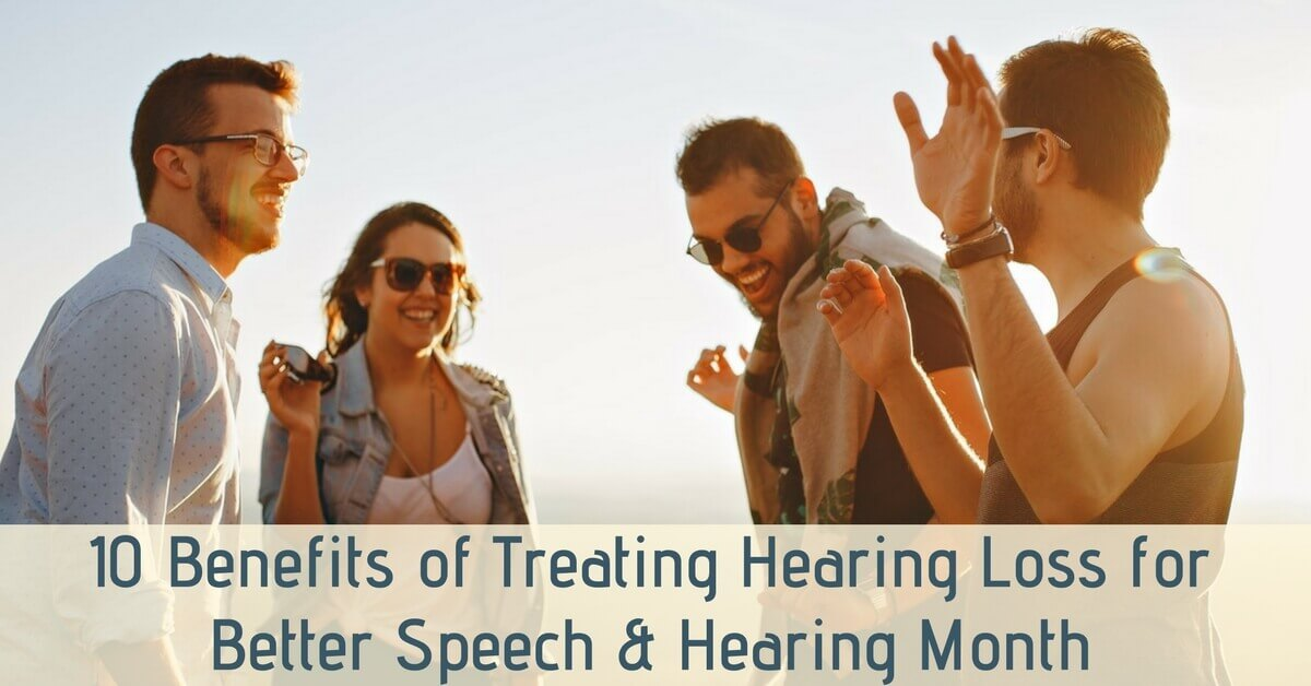 10 Benefits of Treating Hearing Loss for Better Speech and Hearing Month