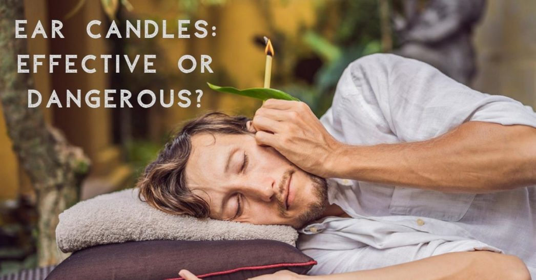 Ear Candles: Effective or Dangerous?