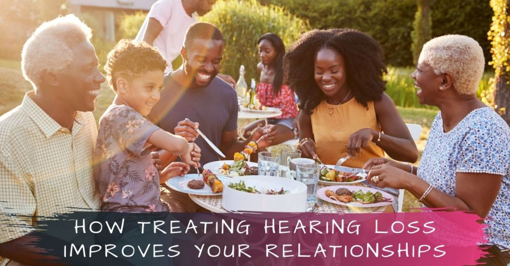 Improve Your Relationships by Treating Hearing Loss