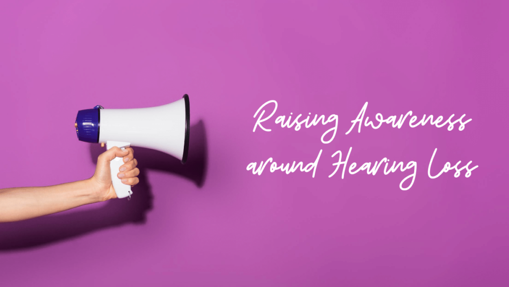 Raising Awareness around Hearing Loss