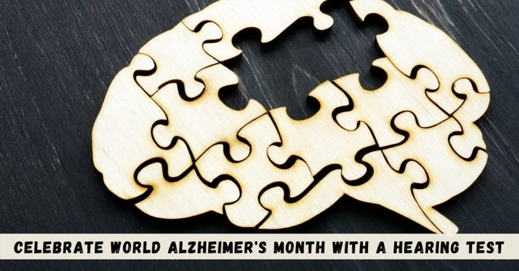 Celebrate World Alzheimer's Month with a Hearing Test!