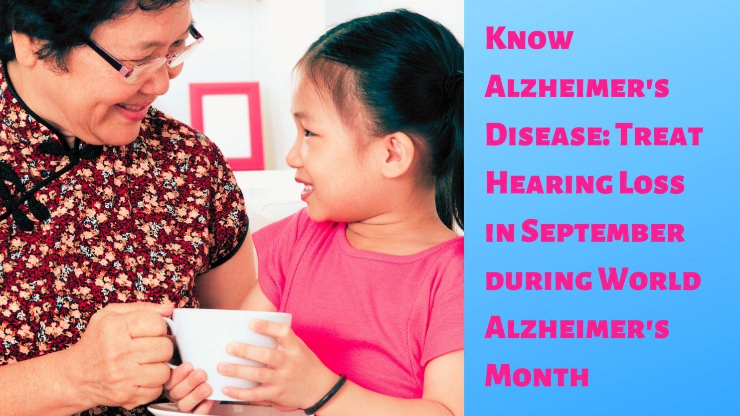 Know Alzheimer's Disease Treat Hearing Loss in September during World Alzheimer's Month(22)